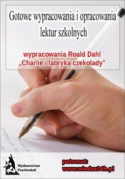 """Wypracowania - Roald Dahl """"Charlie i fabryka czekolady""""-Opracowanie zbiorowe"""