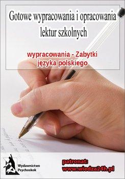 Wypracowania - Zabytki języka polskiego. Wypracowania-Opracowanie zbiorowe