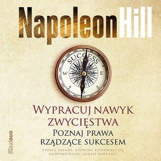 Wypracuj nawyk zwycięstwa. Poznaj prawa rządzące sukcesem-Hill Napoleon