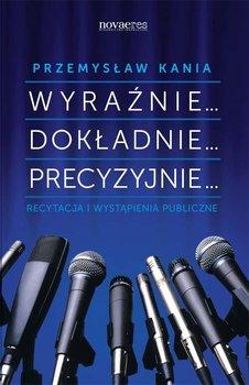 Wyraźnie... Dokładnie... Precyzyjnie... Recytacja i wystąpienia publiczne-Kania Przemysław