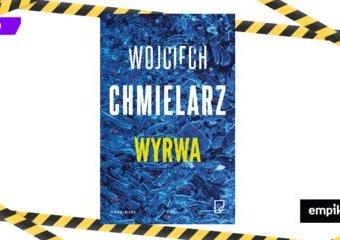 """""""Wyrwa"""" Chmielarza - thriller psychologiczny, na który czekaliśmy"""