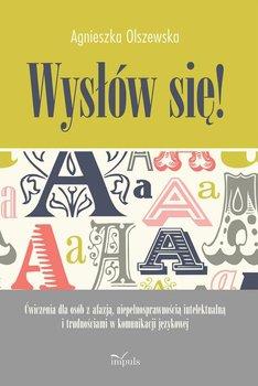 Wysłów się! Ćwiczenia dla osób z afazją, niepełnosprawnością intelektualną i trudnościami w komunikacji językowe-Olszewska Agnieszka