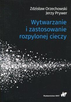 Wytwarzanie i zastosowanie rozpylonej cieczy-Orzechowski Zdzisław, Prywer Jerzy