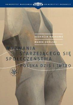Wyzwania starzejącego się społeczeństwa. Polska dziś i jutro-Opracowanie zbiorowe