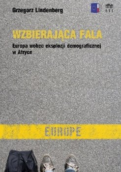 Wzbierająca fala. Europa wobec eksplozji demograficznej w Afryce-Lindenberg Grzegorz