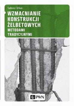 Wzmacnianie konstrukcji żelbetowych metodami tradycyjnymi-Urban Tadeusz