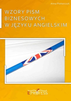 Wzory pism biznesowych w języku angielskim-Piekarczyk Anna