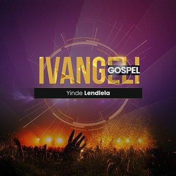 Yinde Lendlela-Ivangeli Gospel
