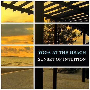 Yoga at the Beach: Sunset of Intuition, Mantra Om, Deep Relaxation Exercises, Serenity del Mar, Namaste Yoga Music-Mantra Yoga Music Oasis