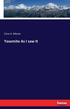 Yosemite As I saw It-Morse Cora A.