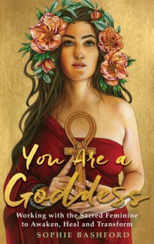You Are a Goddess - Bashford Sophie