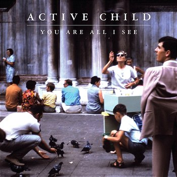 You Are All I See-Active Child