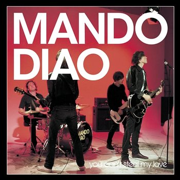 You Can't Steal My Love-Mando Diao