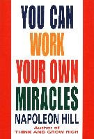 You Can Work Your Own Miracles-Hill Napoleon