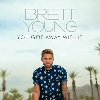 You Got Away With It-Brett Young