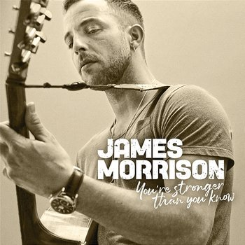 You're Stronger Than You Know-James Morrison