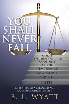 You Shall Never Fall - Wyatt B. L.