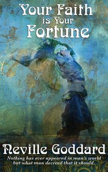 Your Faith Is Your Fortune-Goddard Neville
