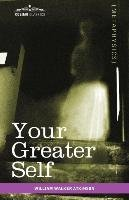 Your Greater Self - Atkinson William Walker