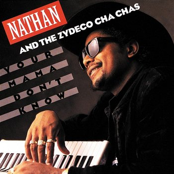 Your Mama Don't Know-Nathan And The Zydeco Cha-Chas