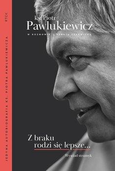 Z braku rodzi się lepsze... Wywiad strumyk-Pawlukiewicz Piotr, Czerwicka Renata