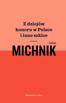 Z dziejów honoru w Polsce i inne szkice-Michnik Adam