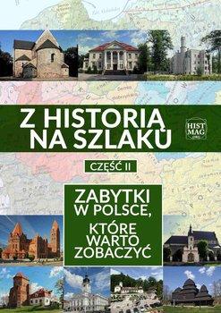 Z historią na szlaku. Zabytki w Polsce, które warto zobaczyć. Część 2-Opracowanie zbiorowe