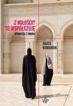 Z miłości? To współczuję. Opowieści z Omanu-Romaniuk Agata