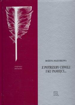 Z potrzeby chwili i ku pamięci... Studia o poezji i prozie Oświecenia-Mazurkowa Bożena