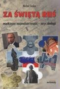 Za Świętą Ruś Współczesny Nacjonalizm Rosyjski - Zarys Ideologii-Soska Michał