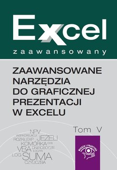 Zaawansowane narzędzia do graficznej prezentacji w Excelu. Excel zaawansowany. Tom 5-Dynia Piotr