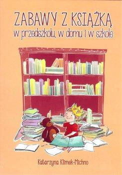 Zabawy z książką w przedszkolu, w domu i w szkole-Klimek-Michno Katarzyna