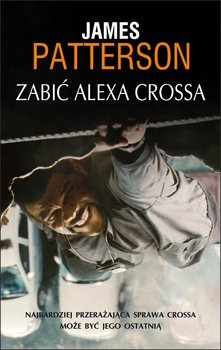 Zabić Alexa Crossa. Alex Cross. Tom 18 - Patterson James