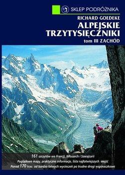 Zachód. Od Alp Walijskich przez grupę Mont Blanc po Alpy Nadmorskie. Alpejskie trzytysięczniki. Tom 3-Goedeke Richard