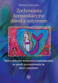 Zachowania komunikacyjne dzieci z autyzmem-Sadowska Elżbieta