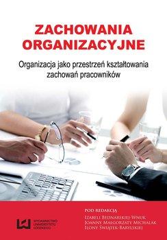 Zachowania organizacyjne. Organizacja jako przestrzeń kształtowania zachowań pracowników                      (ebook)