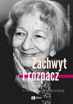 Zachwyt i rozpacz. Wspomnienia o Wisławie Szymborskiej                      (ebook)