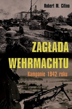 Zagłada Wehrmachtu. Kampanie 1942 roku-Citino Robert M.