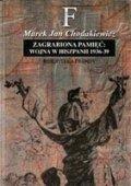 Zagrabiona pamięć: wojna w Hiszpanii 1936-39-Chodakiewicz Marek J.