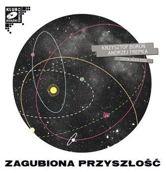Zagubiona przyszłość-Trepka Andrzej, Boruń Krzysztof