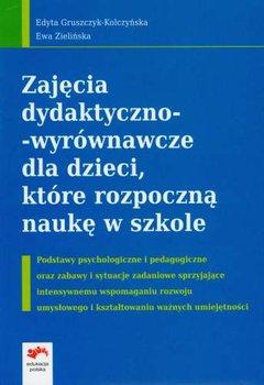 Zajęcia dydaktyczno wyrównawcze dla dzieci które rozpoczną naukę w szkole-Gruszczyk-Kolczyńska Edyta, Zielińska Ewa