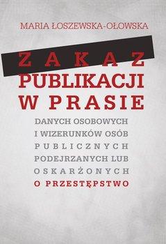 Zakaz publikacji w prasie danych osobowych i wizerunków osób publicznych podejrzanych lub oskarżonyc-Łoszewska-Ołowska Maria