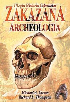Zakazana archeologia. Ukryta historia człowieka-Cremo Michael A., Thomson Richard L.