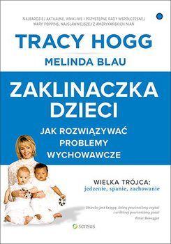Zaklinaczka dzieci. Jak rozwiązywać problemy wychowawcze-Hogg Tracy, Blau Melinda