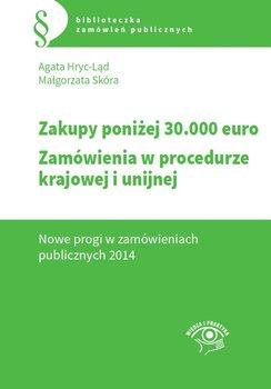 Zakupy poniżej 30.000 euro. Zamówienia w procedurze krajowej i unijnej. Nowe progi w zamówieniach publicznych 2014-Hryc-Ląd Agata, Skóra Małgorzata