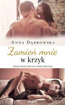 Zamień mnie w krzyk-Dąbrowska Anna