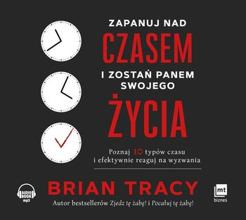 Zapanuj nad czasem i zostań panem swojego życia-Tracy Brian