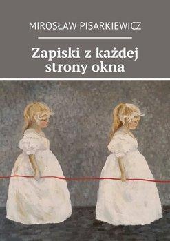 Zapiski zkażdej stronyokna-Pisarkiewicz Mirosław