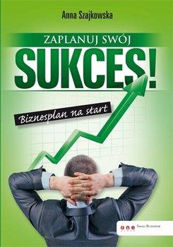 Zaplanuj swój sukces! Biznesplan na start                      (ebook)