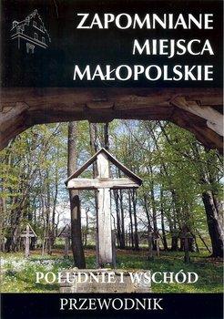 Zapomniane miejsca Małopolskie. Południe i wschód-Porębski Mateusz